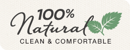 100% Natural, Clean and Comfortable